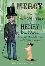 Mercy the Incredible story of Henry Bergh